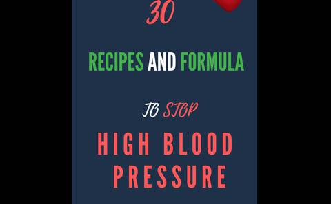30 RECIPES AND FORMULAE TO STOP HIGH BLOOD PRESSURE