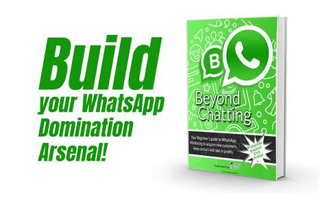 Beyond Chatting: Your complete guide to WhatsApp Marketing to acquire new customers, keep contact and rake in profits.