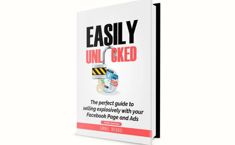 EASILY UNLOCKED; The perfect guide to selling explosively with your Facebook Page and Ads (mobile optimized)