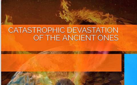 CATASTROPHIC DEVASTATION of the ANCIENT ONES