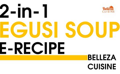 2-in-1 EGUSI SOUP E-RECIPE By Belleza Cuisine