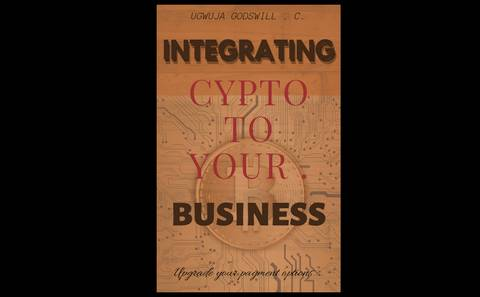INTEGRATING CRYPTO TO YOUR BUSINESS.